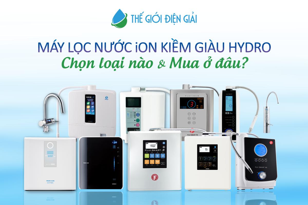 Mua máy lọc nước ion kiềm giàu Hydro loại nào?