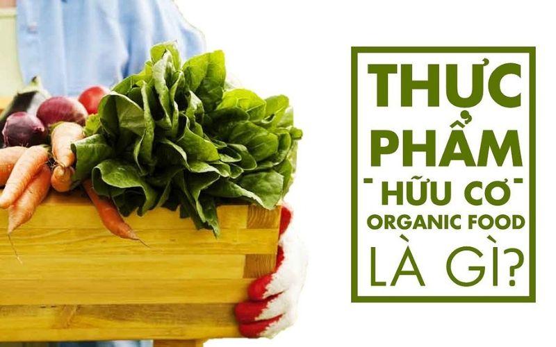 Bạn biết gì về thực phẩm hữu cơ – thực phẩm organic vậy?
